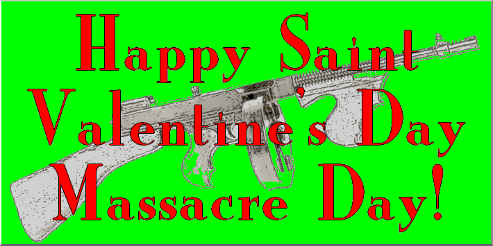 Happy Saint Valentine's Day Massacre Day!